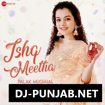 Ishq Meetha Palak Muchhal Mp3 Song