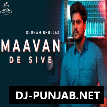 Maavan De Sive Gurnam Bhullar Mp3 Song