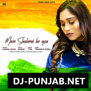 Main Shaheed Ho Gya Afsana Khan Mp3 Song