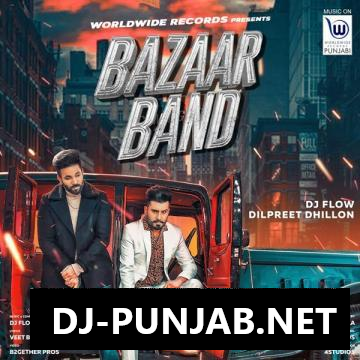 Bazaar Band DJ Flow, Dilpreet Dhillon Mp3 Song